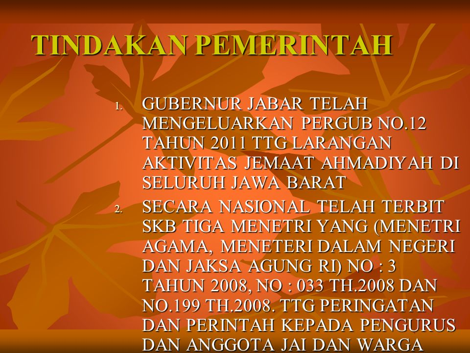 TINDAKAN PEMERINTAH GUBERNUR JABAR TELAH MENGELUARKAN PERGUB NO.12 TAHUN 2011 TTG LARANGAN AKTIVITAS JEMAAT AHMADIYAH DI SELURUH JAWA BARAT.