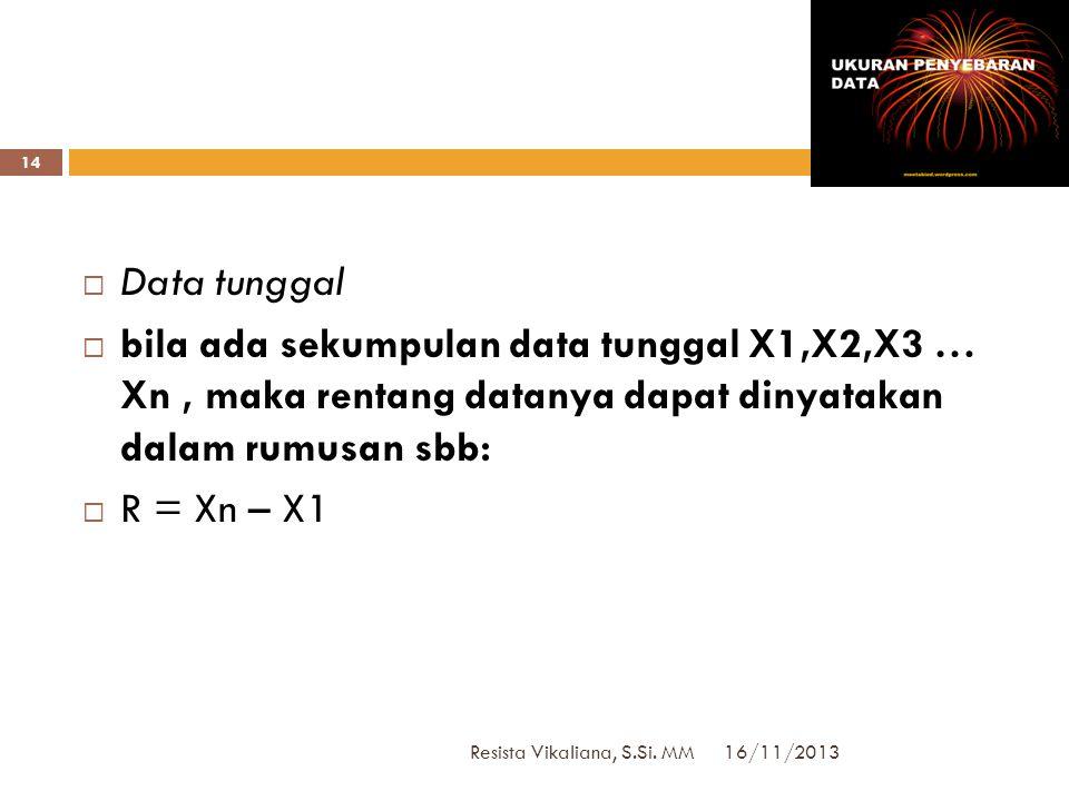 Data tunggal bila ada sekumpulan data tunggal X1,X2,X3 … Xn , maka rentang datanya dapat dinyatakan dalam rumusan sbb: