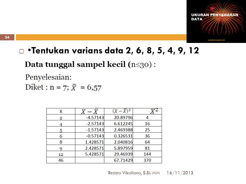 •Tentukan varians data 2, 6, 8, 5, 4, 9, 12