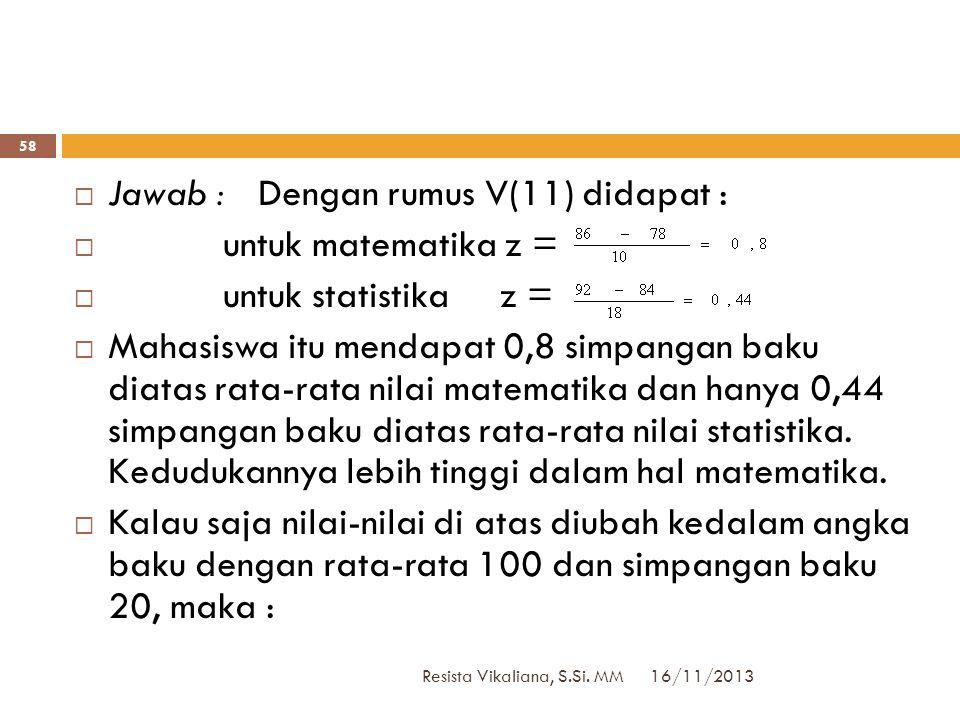 Jawab : Dengan rumus V(11) didapat : untuk matematika z =