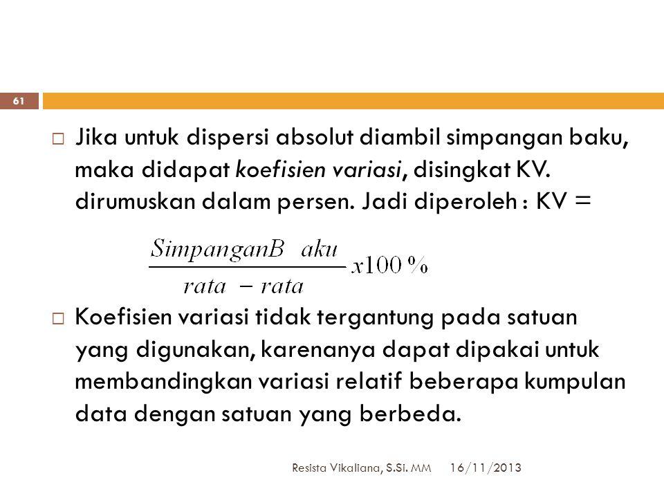 Jika untuk dispersi absolut diambil simpangan baku, maka didapat koefisien variasi, disingkat KV. dirumuskan dalam persen. Jadi diperoleh : KV =