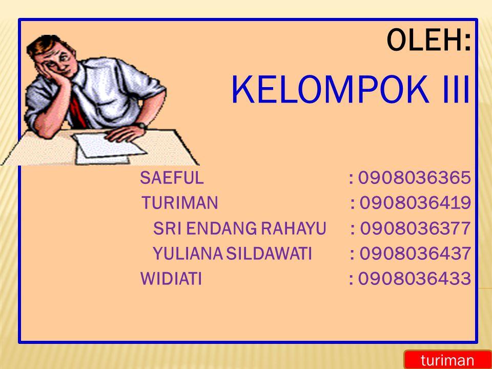 KELOMPOK III OLEH: SAEFUL : 0908036365 TURIMAN : 0908036419