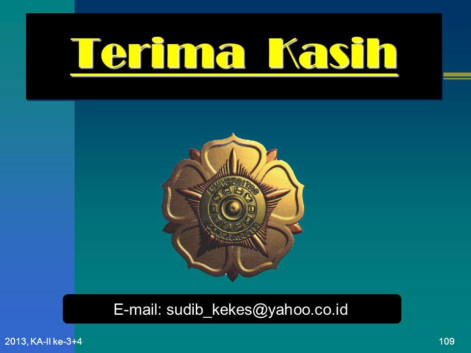 Terima Kasih E-mail: sudib_kekes@yahoo.co.id 2013, KA-II ke-3+4