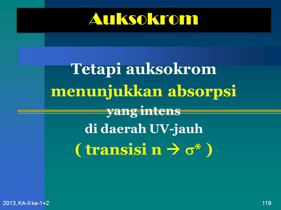Auksokrom Tetapi auksokrom menunjukkan absorpsi ( transisi n  * )