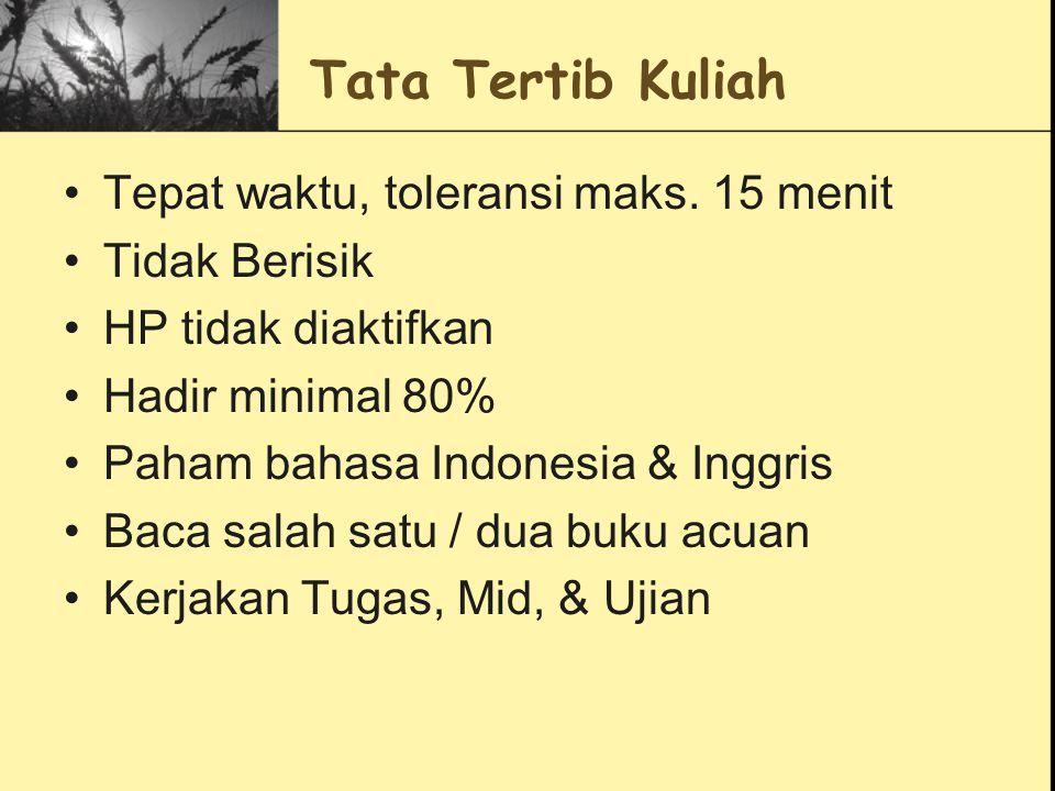 Tata Tertib Kuliah Tepat waktu, toleransi maks. 15 menit Tidak Berisik