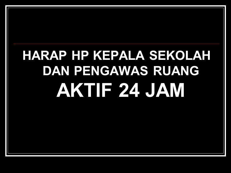 HARAP HP KEPALA SEKOLAH DAN PENGAWAS RUANG AKTIF 24 JAM