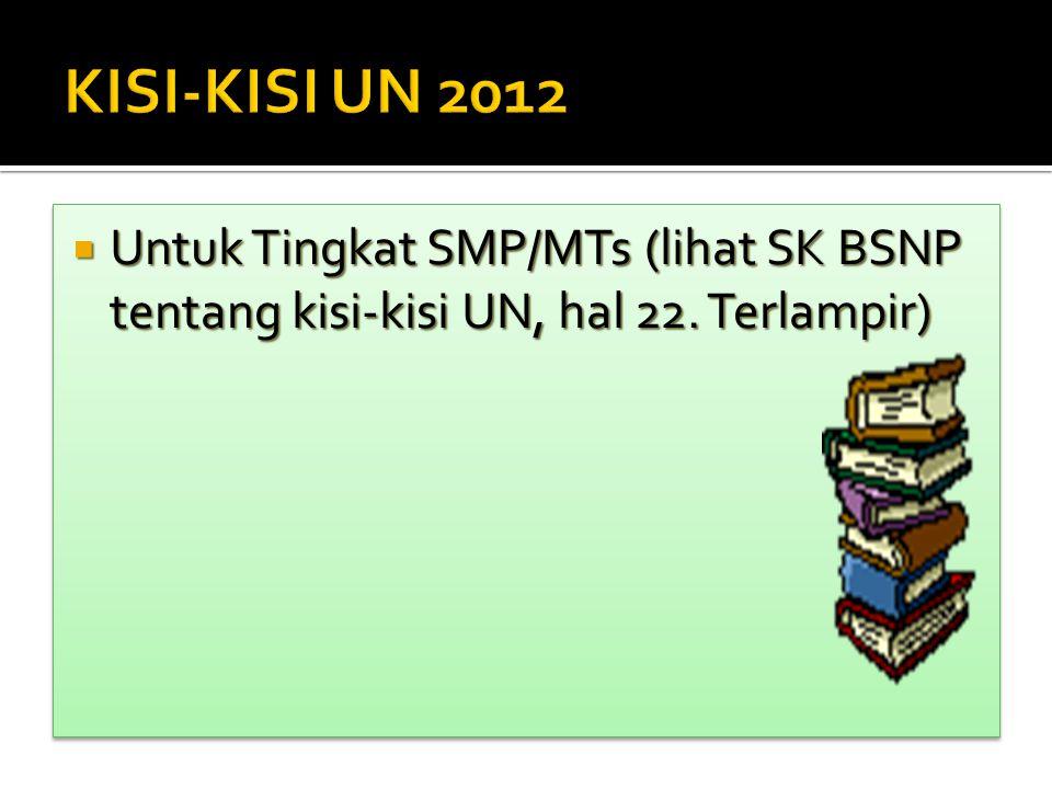 KISI-KISI UN 2012 Untuk Tingkat SMP/MTs (lihat SK BSNP tentang kisi-kisi UN, hal 22. Terlampir)