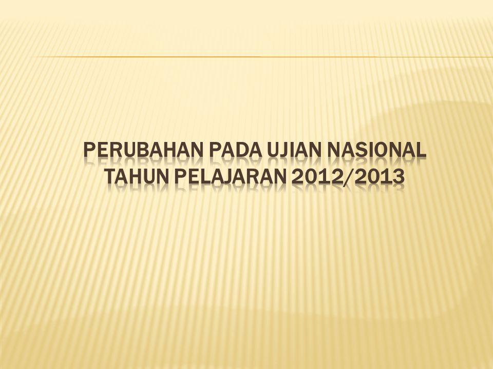 PERUBAHAN PADA UJIAN NASIONAL TAHUN PELAJARAN 2012/2013