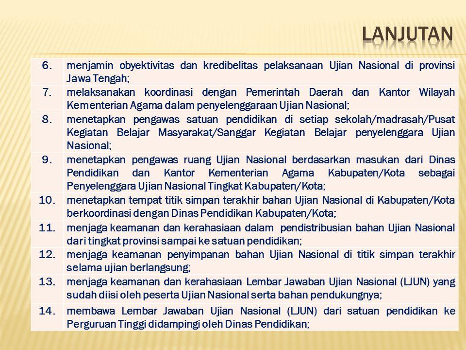 LANJUTAN 6. menjamin obyektivitas dan kredibelitas pelaksanaan Ujian Nasional di provinsi Jawa Tengah;