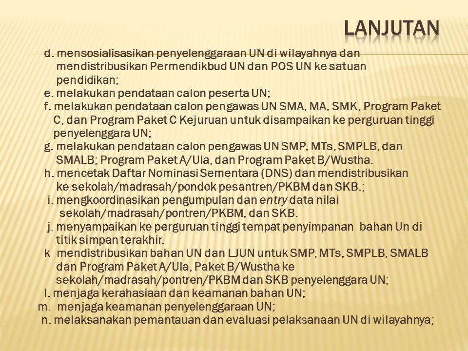 Lanjutan d. mensosialisasikan penyelenggaraan UN di wilayahnya dan