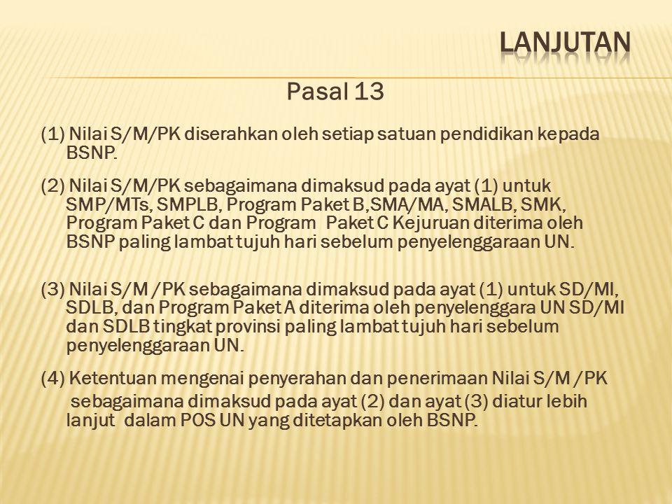 Lanjutan Pasal 13. (1) Nilai S/M/PK diserahkan oleh setiap satuan pendidikan kepada BSNP.