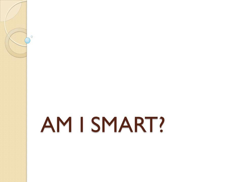 AM I SMART