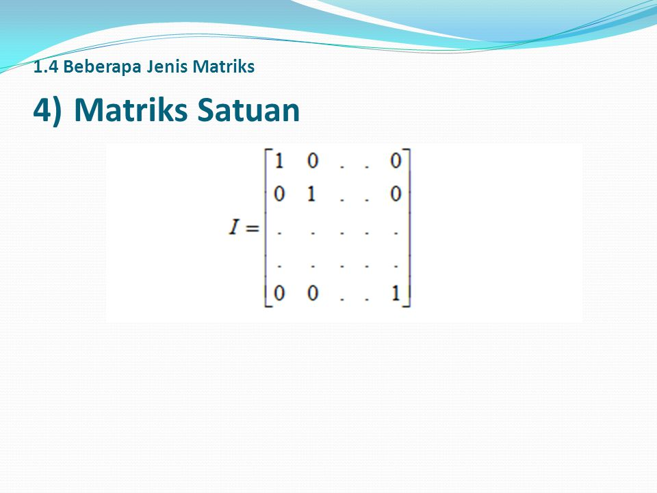 1.4 Beberapa Jenis Matriks 4) Matriks Satuan
