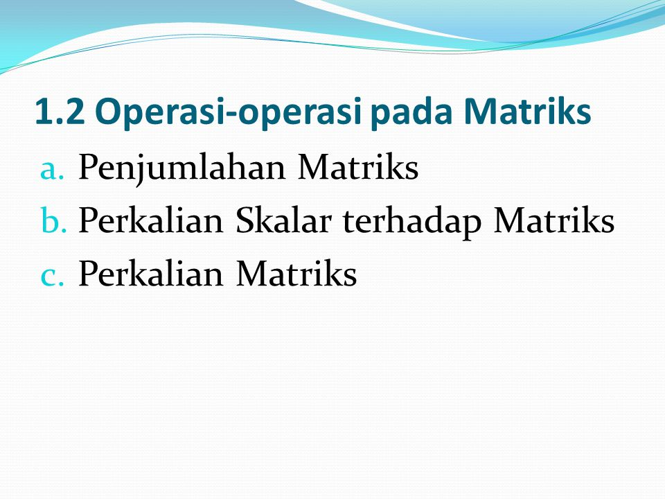 1.2 Operasi-operasi pada Matriks