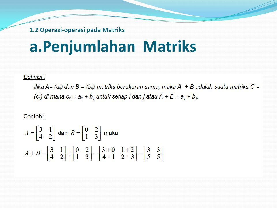1.2 Operasi-operasi pada Matriks a.Penjumlahan Matriks