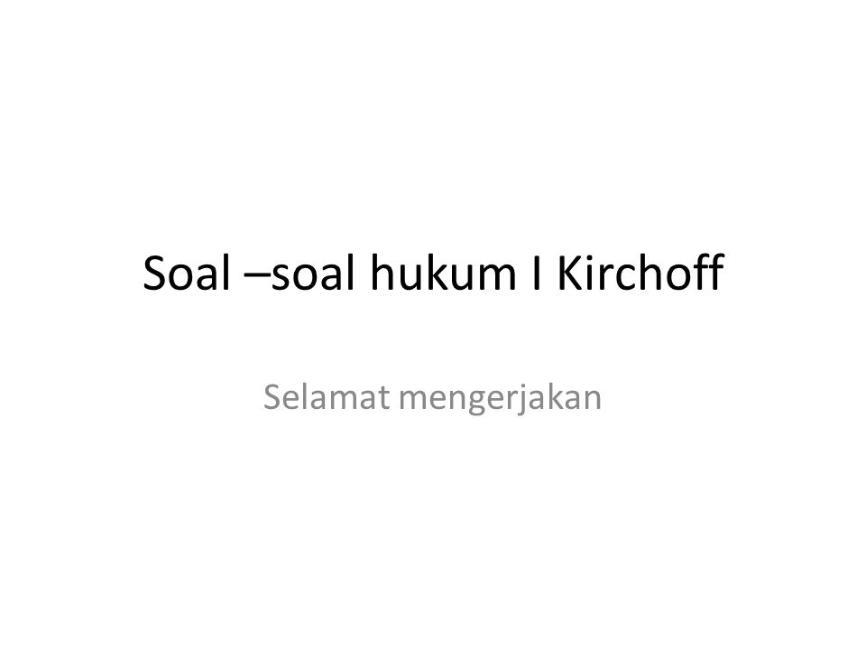 Soal –soal hukum I Kirchoff