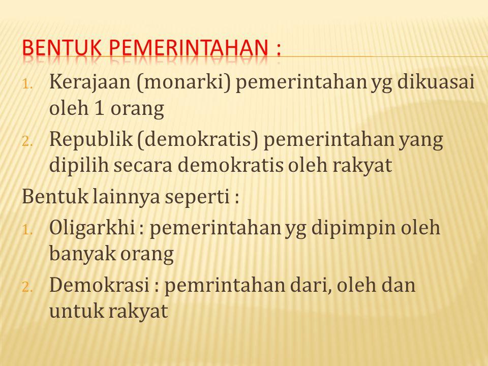 Bentuk pemerintahan : Kerajaan (monarki) pemerintahan yg dikuasai oleh 1 orang.
