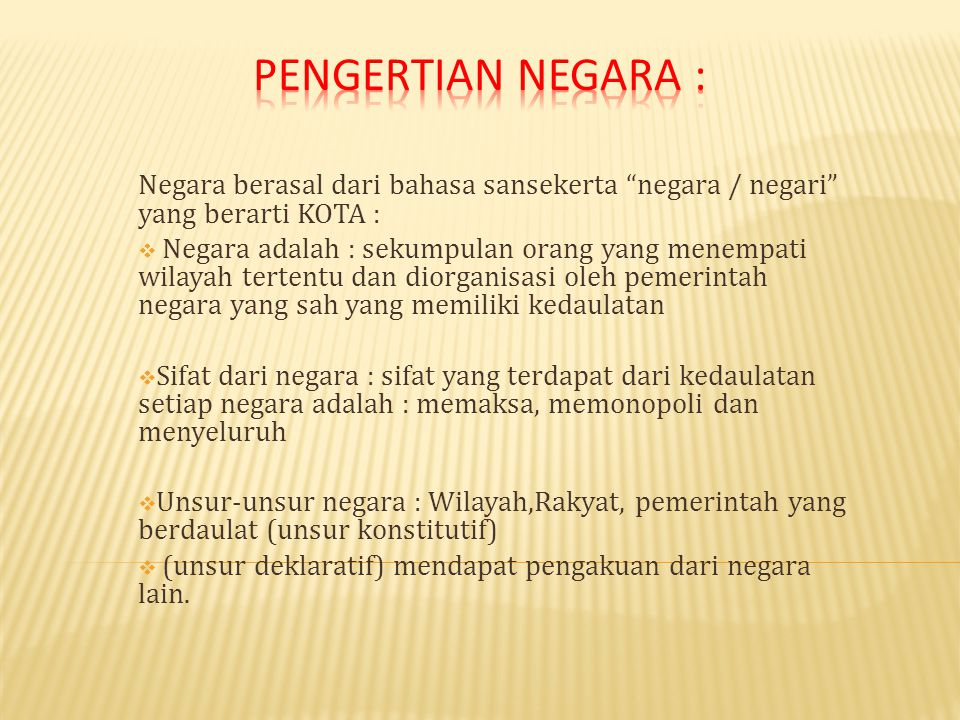 PENGERTIAN NEGARA : Negara berasal dari bahasa sansekerta negara / negari yang berarti KOTA :