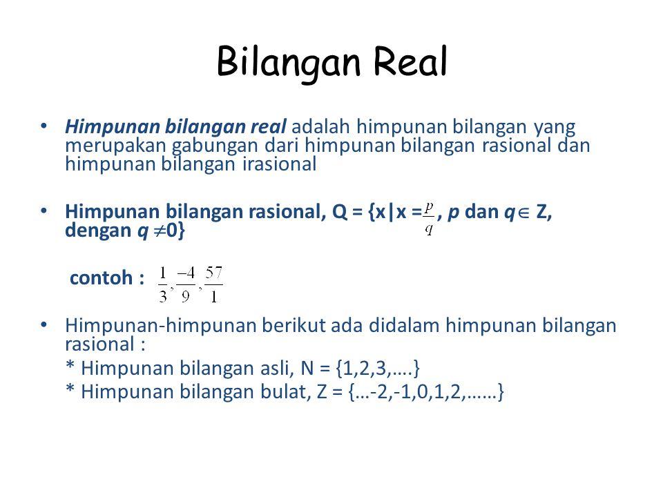 Bilangan Real Himpunan bilangan real adalah himpunan bilangan yang merupakan gabungan dari himpunan bilangan rasional dan himpunan bilangan irasional.