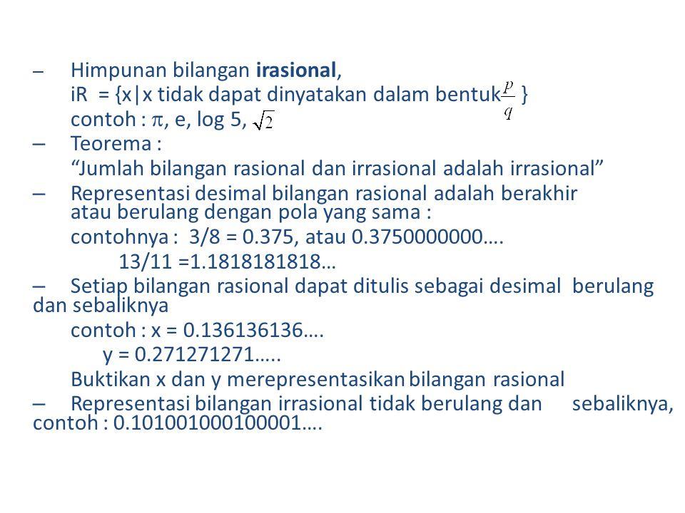iR = {x|x tidak dapat dinyatakan dalam bentuk } contoh : , e, log 5,