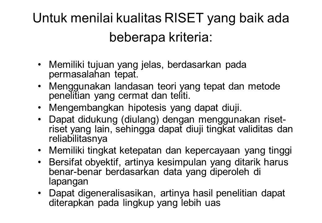Untuk menilai kualitas RISET yang baik ada beberapa kriteria: