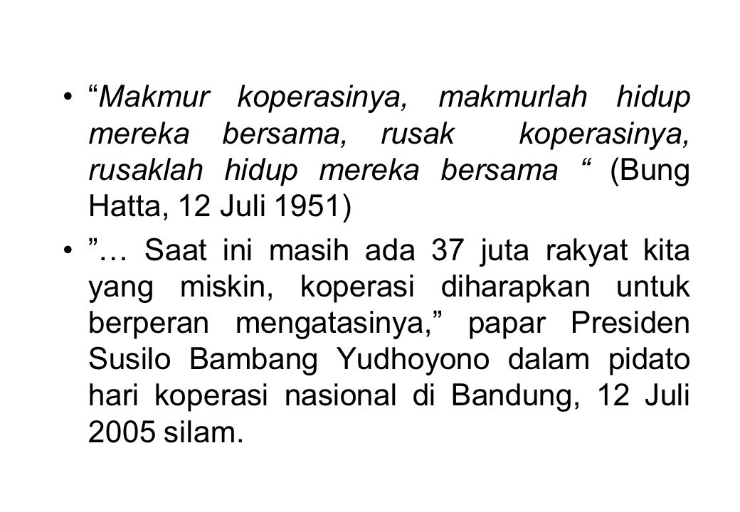 Makmur koperasinya, makmurlah hidup mereka bersama, rusak koperasinya, rusaklah hidup mereka bersama (Bung Hatta, 12 Juli 1951)