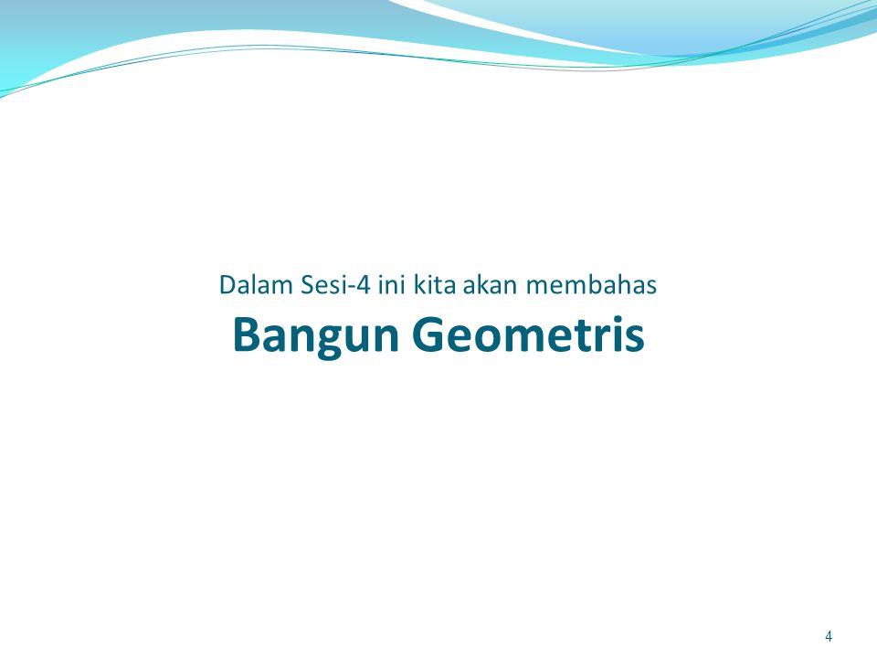 Dalam Sesi-4 ini kita akan membahas Bangun Geometris