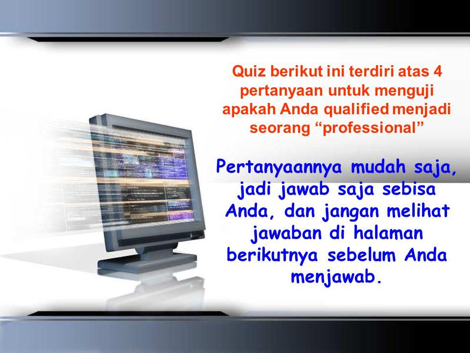 Quiz berikut ini terdiri atas 4 pertanyaan untuk menguji apakah Anda qualified menjadi seorang professional