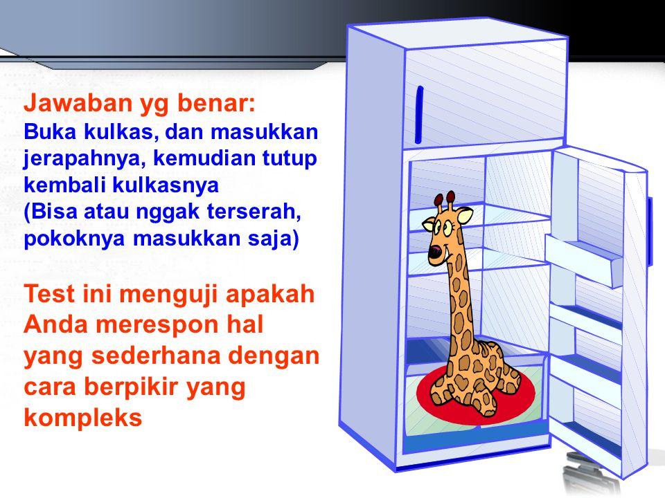 Jawaban yg benar: Buka kulkas, dan masukkan jerapahnya, kemudian tutup kembali kulkasnya. (Bisa atau nggak terserah, pokoknya masukkan saja)