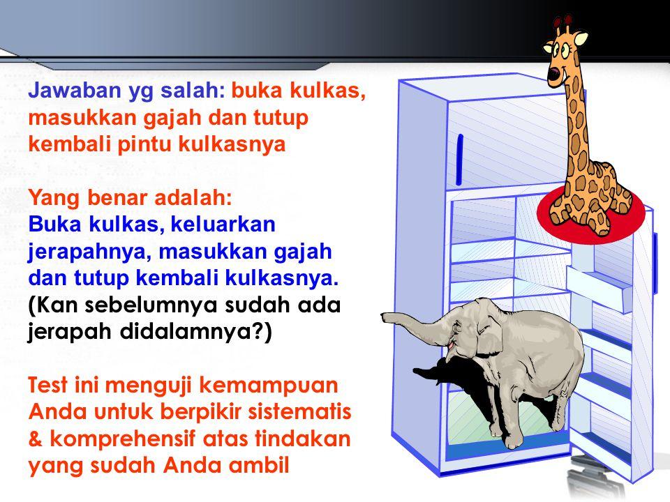 Jawaban yg salah: buka kulkas, masukkan gajah dan tutup kembali pintu kulkasnya