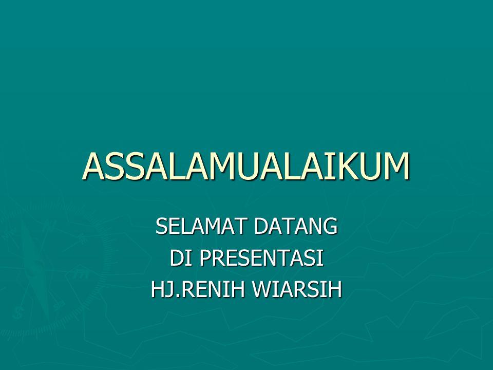 SELAMAT DATANG DI PRESENTASI HJ.RENIH WIARSIH
