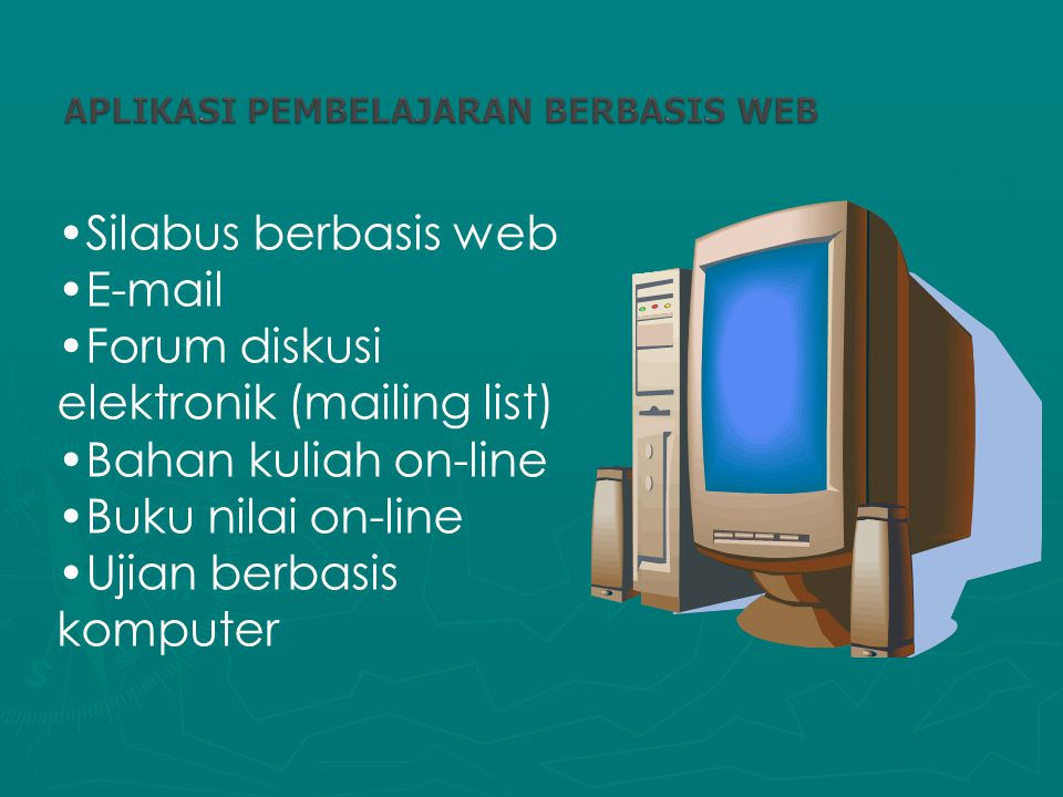 Silabus berbasis web E-mail. Forum diskusi elektronik (mailing list) Bahan kuliah on-line. Buku nilai on-line.