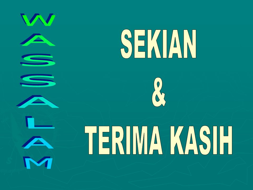 SEKIAN & TERIMA KASIH WASSALAM