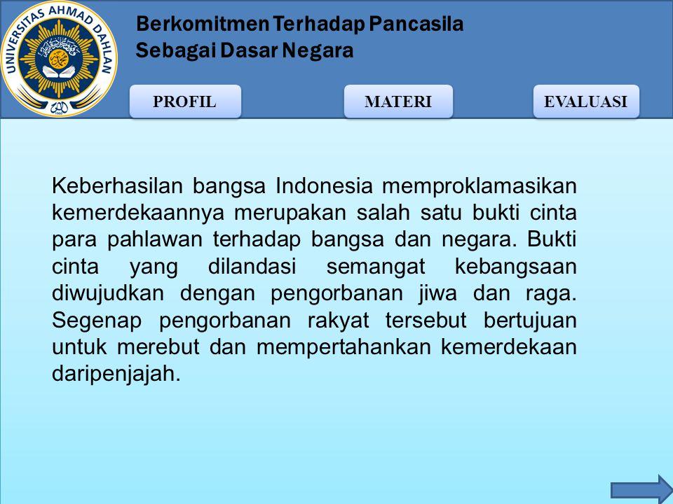 Keberhasilan bangsa Indonesia memproklamasikan kemerdekaannya merupakan salah satu bukti cinta para pahlawan terhadap bangsa dan negara.