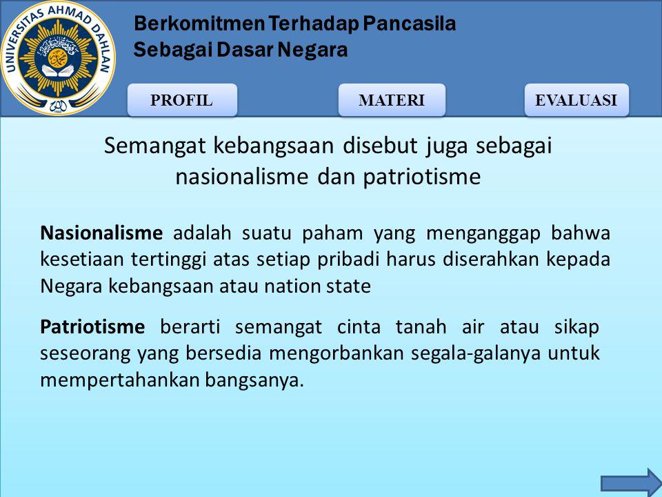 Semangat kebangsaan disebut juga sebagai nasionalisme dan patriotisme