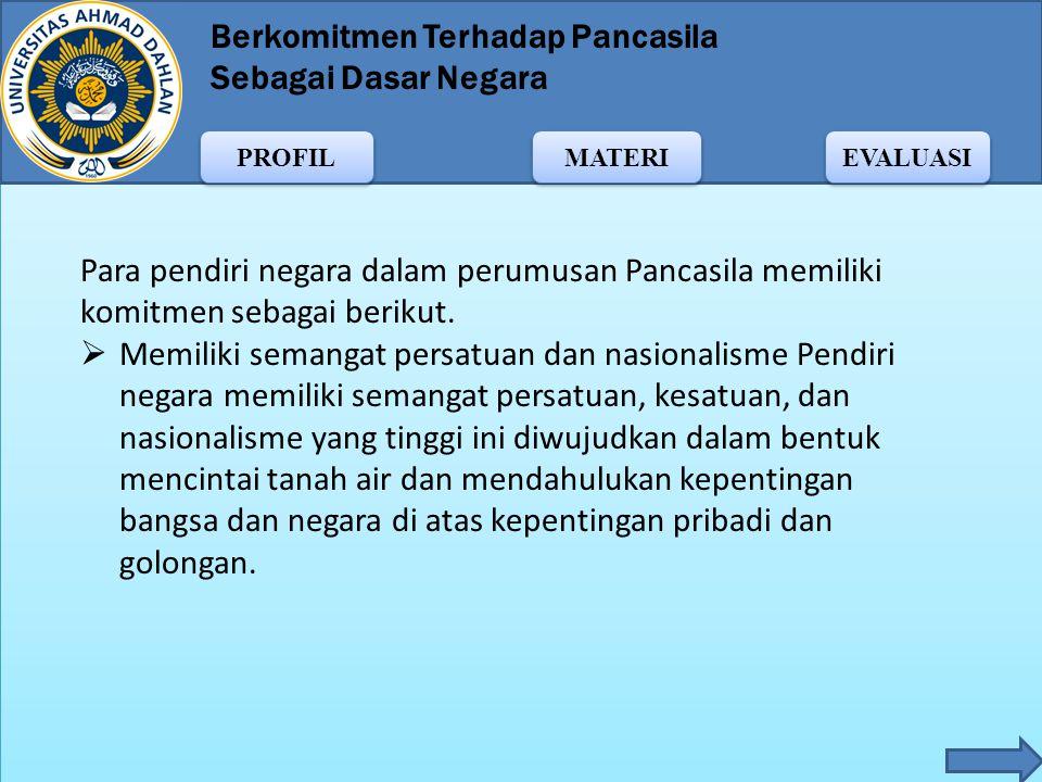 Para pendiri negara dalam perumusan Pancasila memiliki komitmen sebagai berikut.