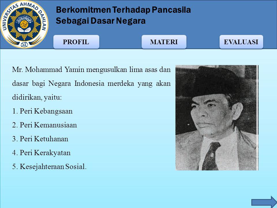 Mr. Mohammad Yamin mengusulkan lima asas dan dasar bagi Negara Indonesia merdeka yang akan didirikan, yaitu: