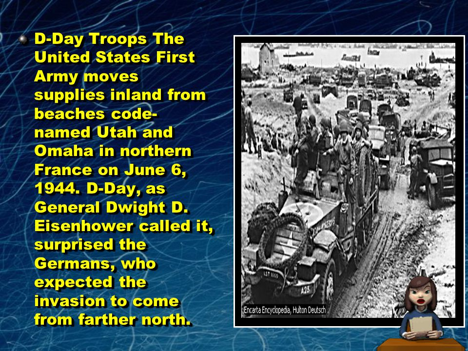 D-Day Troops The United States First Army moves supplies inland from beaches code-named Utah and Omaha in northern France on June 6, 1944.