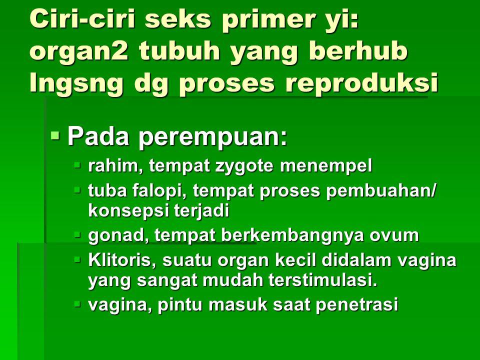 Ciri-ciri seks primer yi: organ2 tubuh yang berhub lngsng dg proses reproduksi