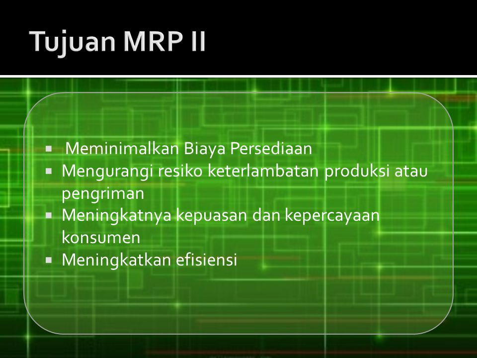 Tujuan MRP II Meminimalkan Biaya Persediaan