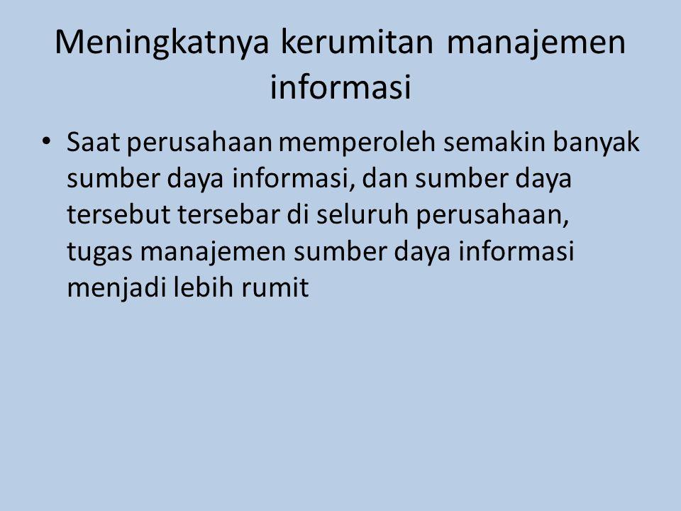 Meningkatnya kerumitan manajemen informasi