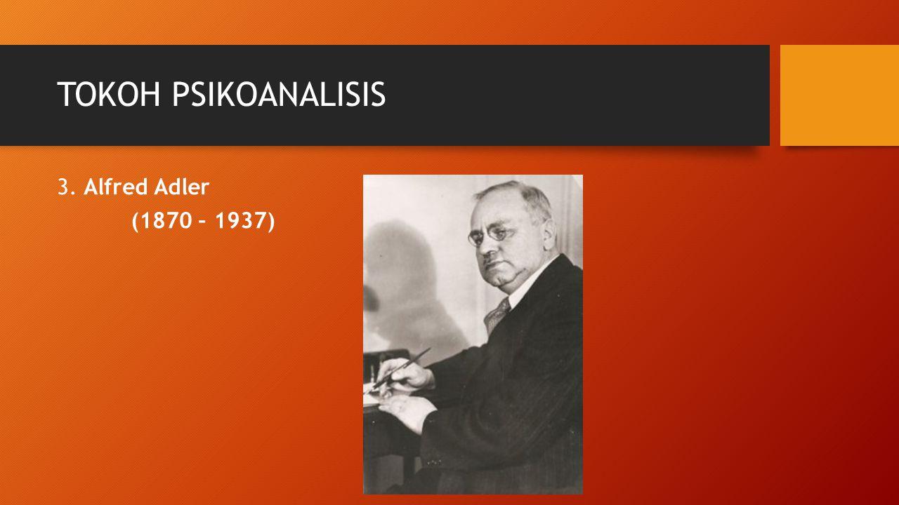 TOKOH PSIKOANALISIS 3. Alfred Adler (1870 – 1937)