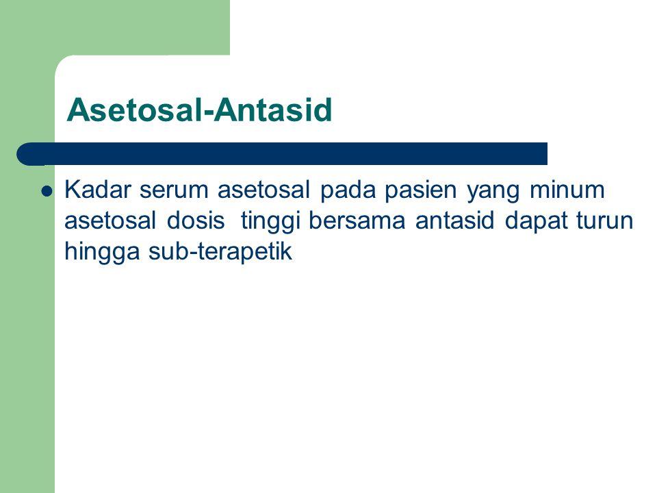 Asetosal-Antasid Kadar serum asetosal pada pasien yang minum asetosal dosis tinggi bersama antasid dapat turun hingga sub-terapetik.