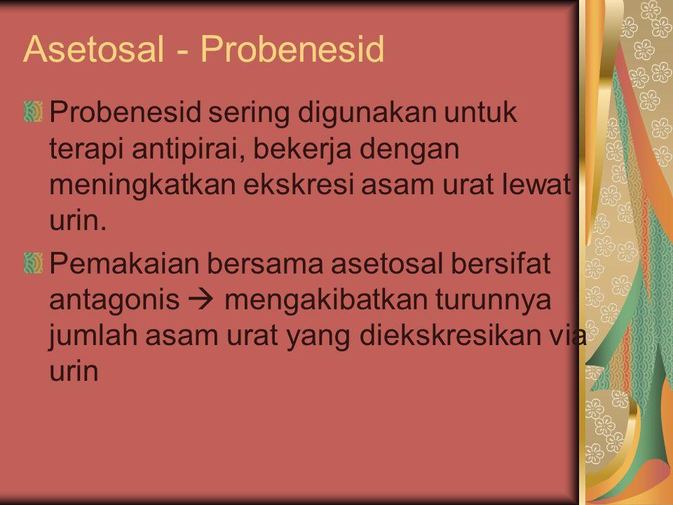 Asetosal - Probenesid Probenesid sering digunakan untuk terapi antipirai, bekerja dengan meningkatkan ekskresi asam urat lewat urin.
