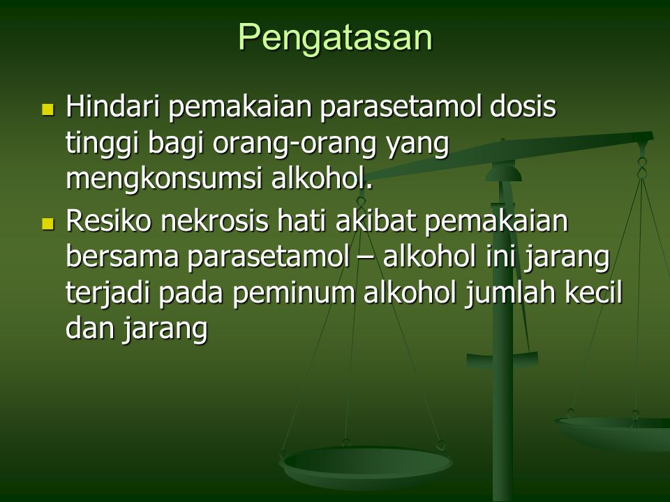 Pengatasan Hindari pemakaian parasetamol dosis tinggi bagi orang-orang yang mengkonsumsi alkohol.