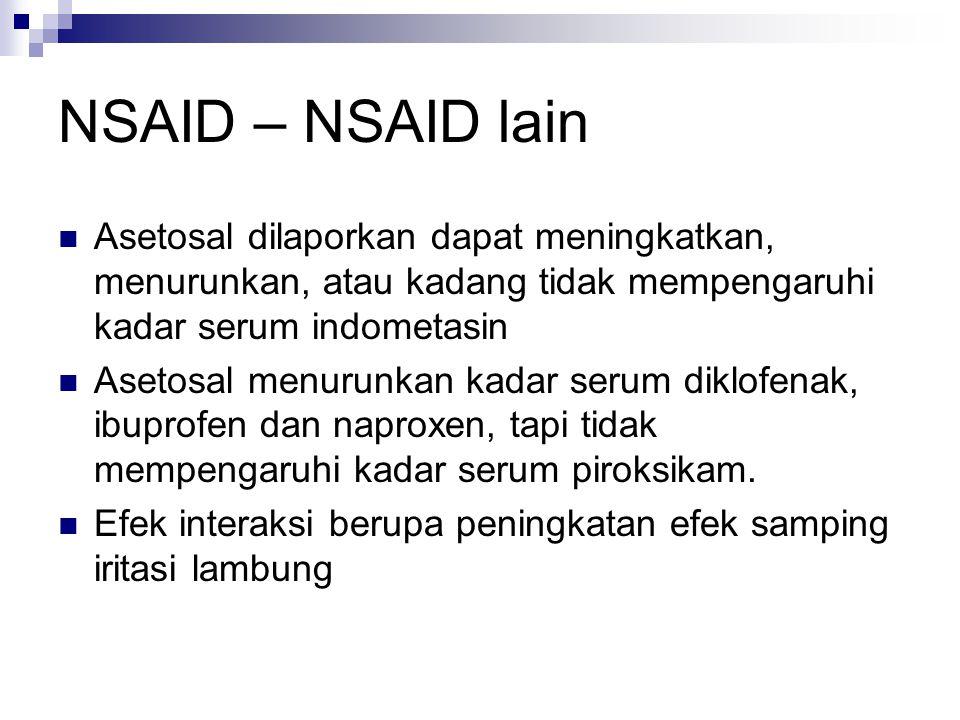 NSAID – NSAID lain Asetosal dilaporkan dapat meningkatkan, menurunkan, atau kadang tidak mempengaruhi kadar serum indometasin.