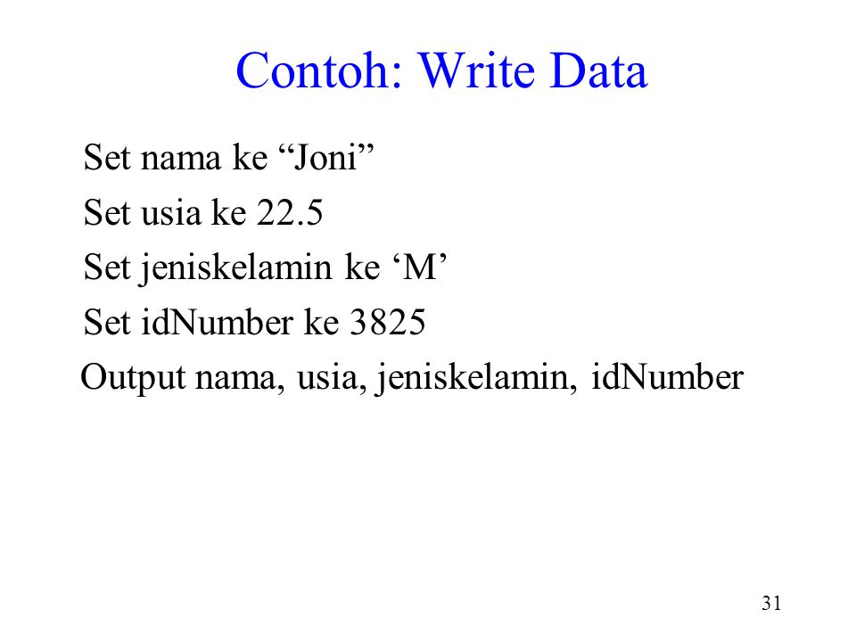 Contoh: Write Data Set nama ke Joni Set usia ke 22.5