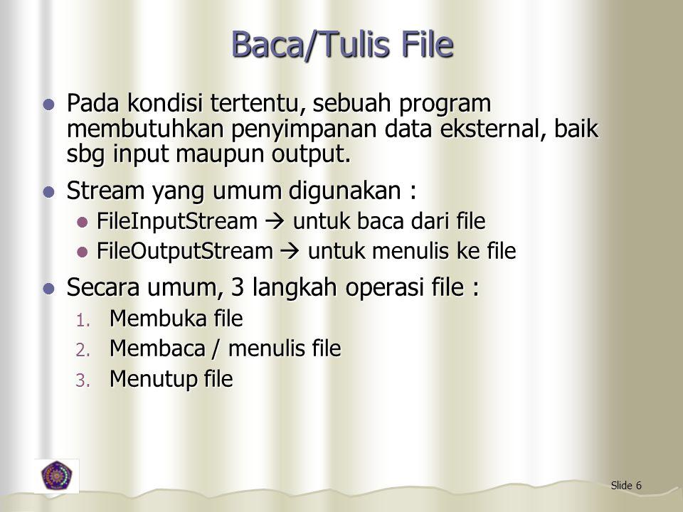 Baca/Tulis File Pada kondisi tertentu, sebuah program membutuhkan penyimpanan data eksternal, baik sbg input maupun output.