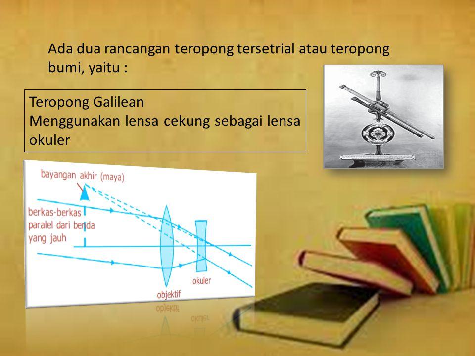 Ada dua rancangan teropong tersetrial atau teropong bumi, yaitu :