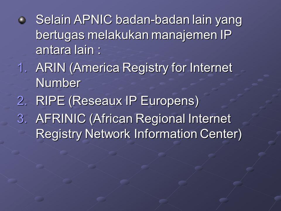 Selain APNIC badan-badan lain yang bertugas melakukan manajemen IP antara lain :